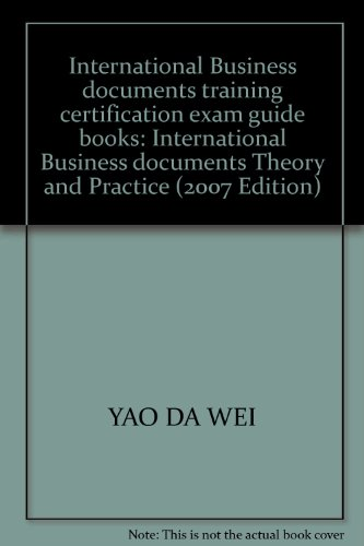 International Business documents training certification exam guide books: International Business documents Theory and Practice (2007 Edition)