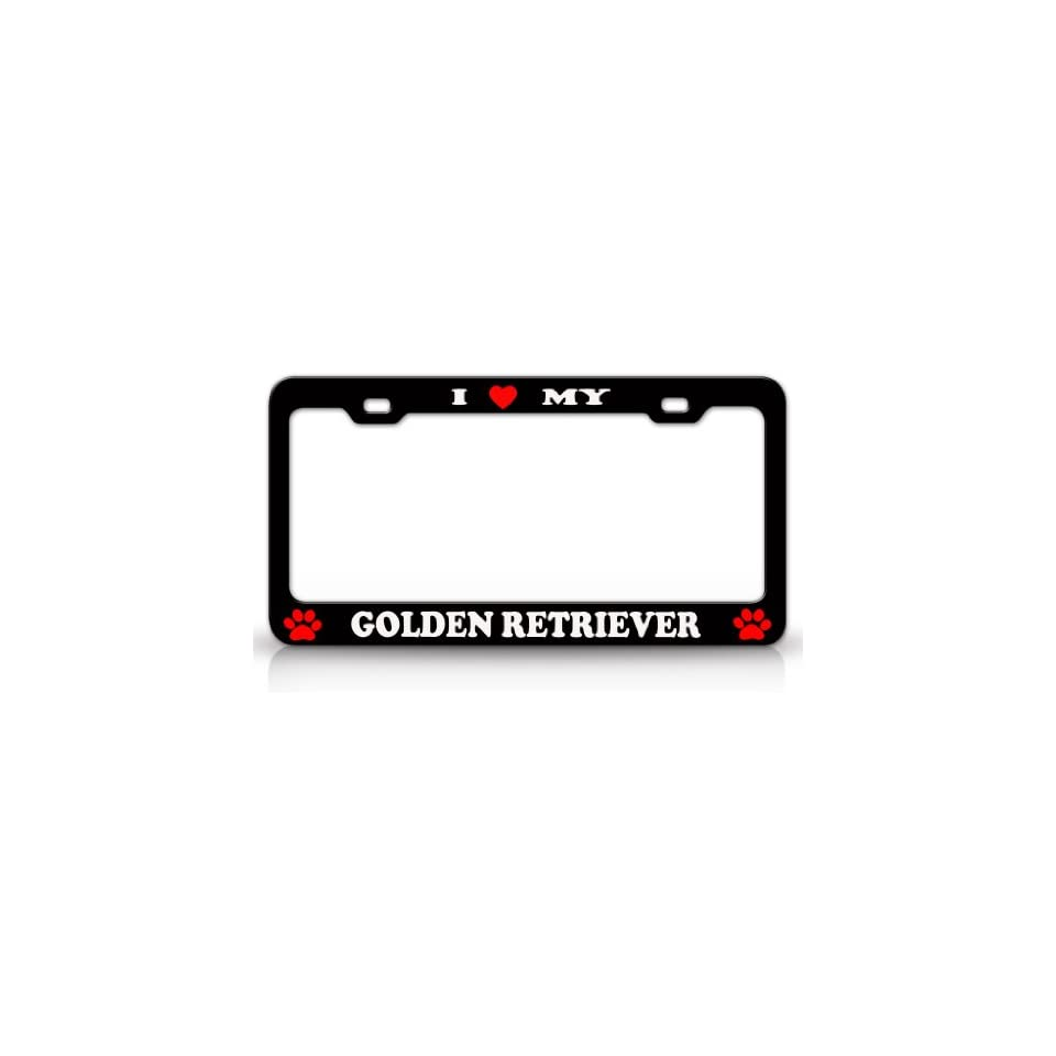 I LOVE MY GOLDEN RETRIEVER Dog Pet Animal High Quality STEEL /METAL Auto License Plate Frame, Black/White