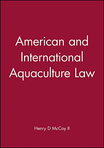 American and International Aquaculture Law: A Comprehensive Legal Treatise and Handbook Covering Aquaculture Law, Business and Finance of Fishes, Shellfish, and Aquatic Plants, Vol. 1 (American and International Aquaculture Law Series)