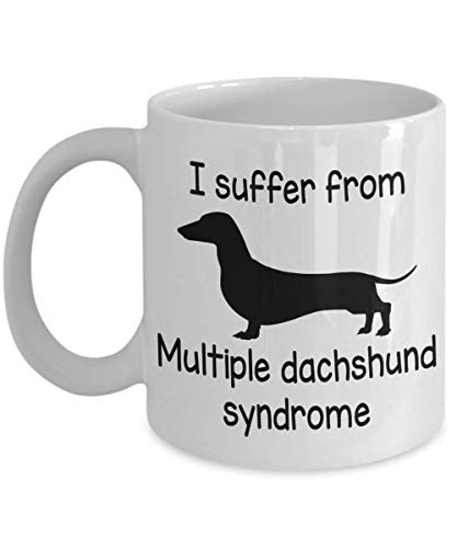 I Suffer From Multiple Dachshund Syndrome Funny Coffee Mug For Dog Lovers Weiner Dogs Gift Weener Dog Gifts Dachshund Mug Weener Dogs Mugs