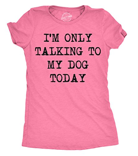 Womens Only Talking to My Dog Today Funny Shirts Dog Lovers Novelty Cool T Shirt (Heather Pink) -L