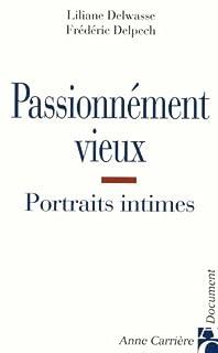 Passionnément vieux : portraits intimes de vieillesses épanouies, Delwasse, Lilianne