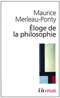 Éloge de la philosophie et autres essais par Merleau-Ponty