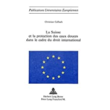 La Suisse et la protection des eaux douces dans le cadre du droit international