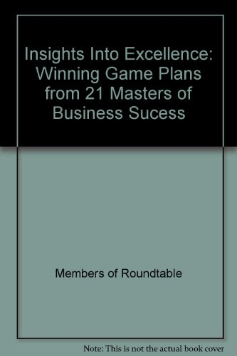 Insights into Excellence : Winning Game Plans from 21 Masters of Business Success