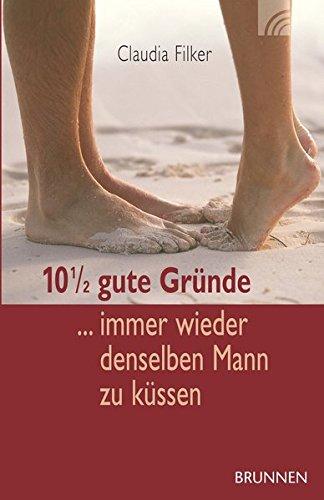10 1/2 gute Gründe, immer wieder denselben Mann zu küssen (kompass) Taschenbuch – 1. Februar 2007 Claudia Filker 10 1/2 gute Gründe Brunnen-Verlag Gießen