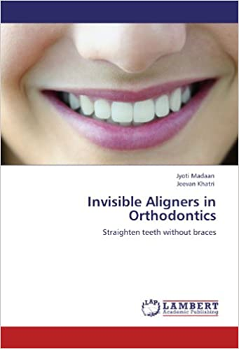 Invisible aligners in orthodontics straighten teeth without braces invisible aligners in orthodontics straighten teeth without braces amazon jyoti madaan jeevan khatri 9783659104985 books solutioingenieria