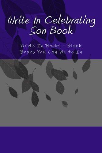 Write In Celebrating Son Book: Write In Books - Blank Books You Can Write In ebook