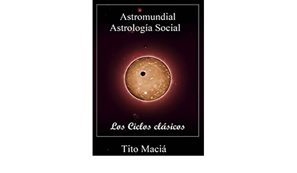 LOS CICLOS CLASICOS: Astromundial (Astrología Social nº 1) (Spanish Edition) - Kindle edition by Tito Maciá. Religion & Spirituality Kindle eBooks ...