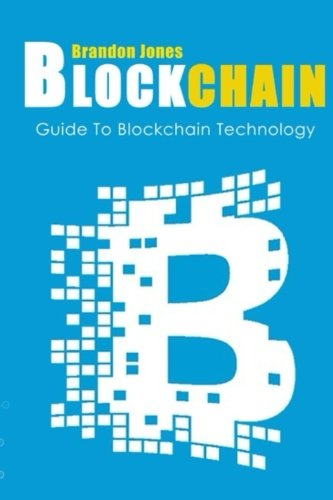 Blockchain: Guide To Everything About Blockchain Technology And How It Is Creati (Bitcoin, Cryptocurrency, Money, Hidden Economy, Ethereum, Financial Technology) (Volume 1)