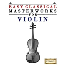 Easy Classical Masterworks for Violin: Music of Bach, Beethoven, Brahms, Handel, Haydn, Mozart, Schubert, Tchaikovsky, Vivaldi and Wagner
