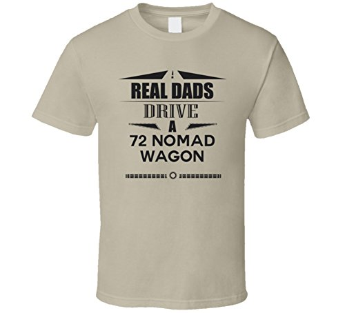 Real Dads Drive A 72 Nomad Wagon Father's Day T Shirt S Tan ()