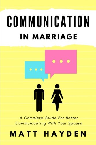 Communication in Marriage: A Complete Guide For Better Communicating With Your Spouse by CreateSpace Independent Publishing Platform