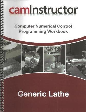 caminstructor Computer Numerical Control Programming Workbook Generic Lathe (caminstructor)