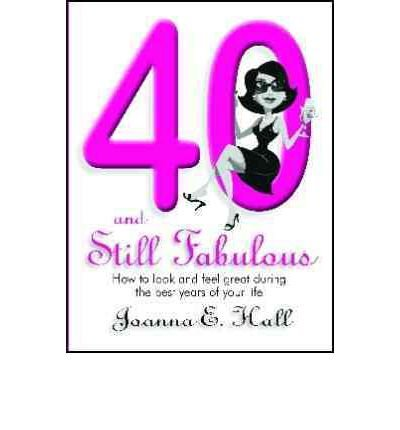 [Forty and Still Fabulous: How to Look Good and Feel Great During the Best Years of Your Life] (By: Joanna Hall) [published: August, 2009] pdf epub