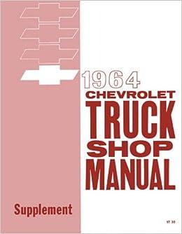 1964 chevy pickup & truck repair shop & serivce manual  c10, c20, c30, g10,  k10, k20, p10, p20, p30  chevrolet 64 paperback – unabridged, 2016