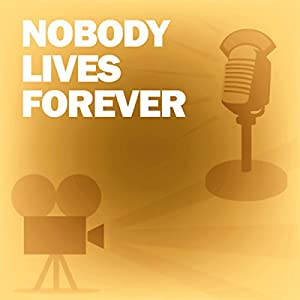 Nobody Lives Forever (Dramatized) Radio/TV Program