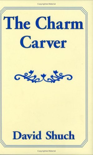 - The Charm Carver by David Shuch (2005-07-20)