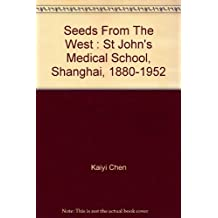 Seeds From The West : St John's Medical School, Shanghai, 1880-1952