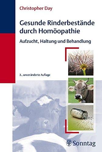 Gesunde Rinderbestände durch Homöopathie: Aufzucht, Haltung und Behandlung