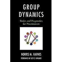 Group Dynamics: Basics and Pragmatics for Practitioners