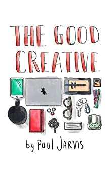 The Good Creative: 18 ways to make better art by [Jarvis, Paul]