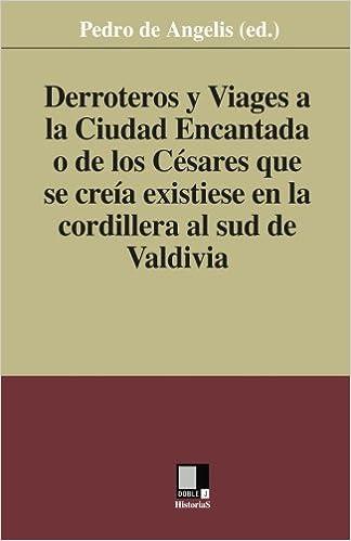 Reddit Books online herunterladen: Derroteros y Viages a la Ciudad Encantada o de los Césares. Que se creía existiese en la cordillera al sud de Valdivia (Spanish Edition) auf Deutsch iBook 8496875180