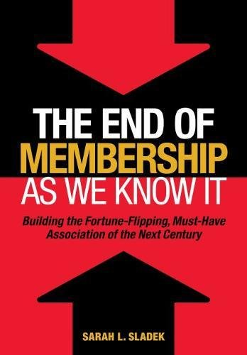 The End of Membership as We Know It: Building the Fortune-Flipping, Must-Have Association of the Next Century (Membership Amazon Cancel Prime)