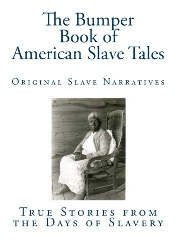 The Bumper Book of American Slave Tales: True Stories from the Days of Slavery (Volume 1)