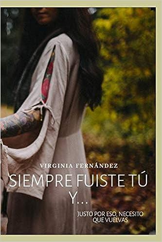 Siempre fuiste tú: y justo por eso… Necesito que vuelvas de Virginia Fernández
