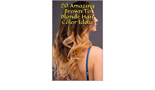20 Amazing Brown To Blonde Hair Color Ideas Kindle Edition By Avinti Salsabila Religion Spirituality Kindle Ebooks Amazon Com