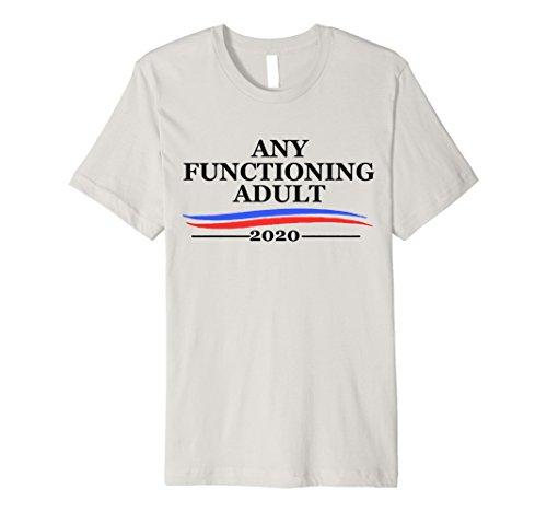 Mens Any Functioning Adult 2020 - President Politics T Shirt Medium Silver