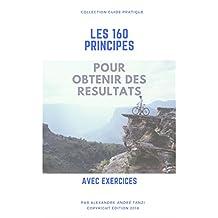 160 PRINCIPES  POUR OBTENIR DES RESULTATS: AU TRAVAIL OU DANS VOTRE VIE PERSONNELLE (French Edition)