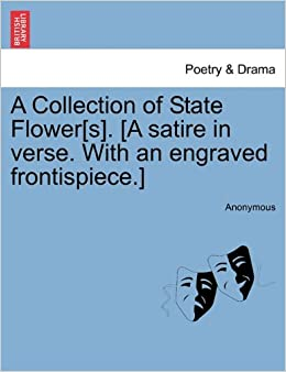 Book A Collection of State Flower[s]. [A satire in verse. With an engraved frontispiece.]