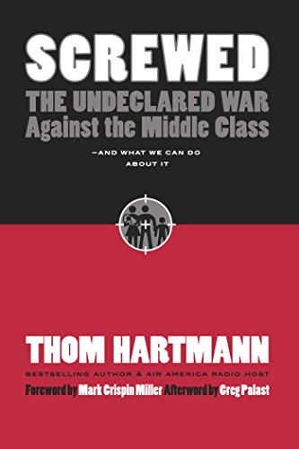 Screwed: The Undeclared War Against the Middle Class -- And What We Can Do About It