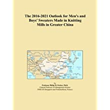 The 2016-2021 Outlook for Men's and Boys' Sweaters Made in Knitting Mills in Greater China