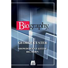 Biography - George Custer: Showdown At Little Big Horn