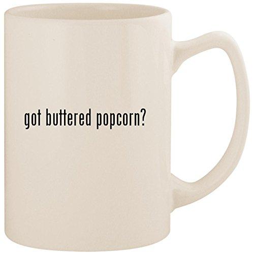 got buttered popcorn? - White 14oz Ceramic Statesman Coffee