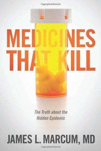 Medicines That Kill: The Truth about the Hidden Epidemic by Marcum, James L. (January 17, 2013) Paperback