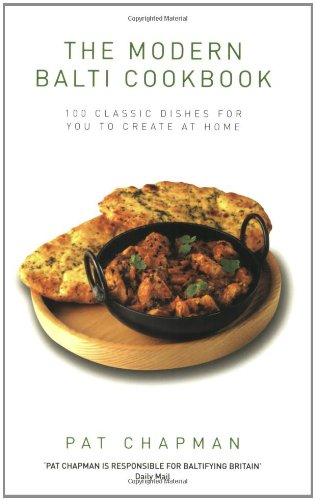 The Modern Balti Cookbook: 100 Classic Dishes for You to Create at Home