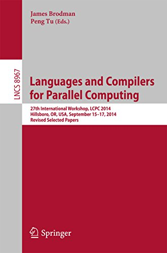 Download Languages and Compilers for Parallel Computing: 27th International Workshop, LCPC 2014, Hillsboro, OR, USA, September 15-17, 2014, Revised Selected Papers (Lecture Notes in Computer Science) Pdf