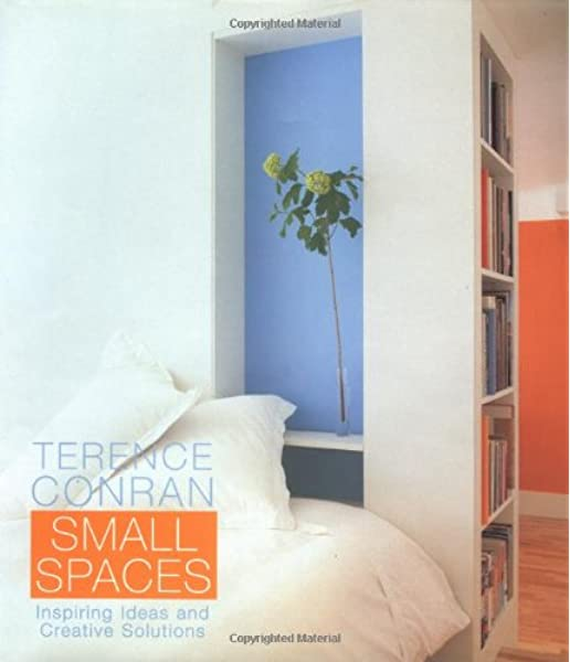 Terence Conran Small Spaces Inspiring Ideas And Creative Solutions Conran Terence 9780609609408 Amazon Com Books