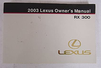 amazon com 2003 lexus rx 300 owners manual guide book automotive rh amazon com 2003 lexus es300 repair manual 2003 lexus es300 repair manual