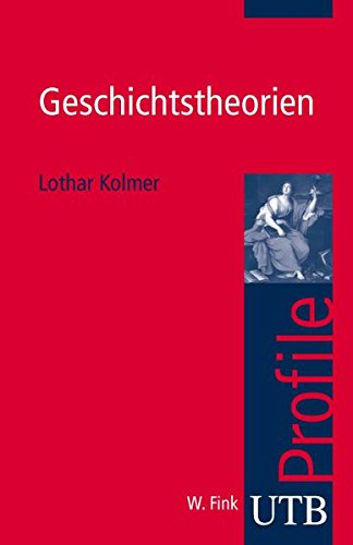 Geschichtstheorien (utb Profile, Band 3002)