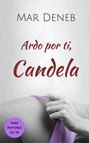 Ardo por ti, Candela (Spanish Edition)