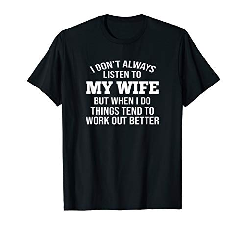 Mens I Don't Always Listen To My Wife T-shirt (Listen To The Best)