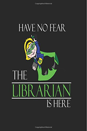 Have No Fear The Librarian is Here: Librarians Love Reading Fun Journal ebook