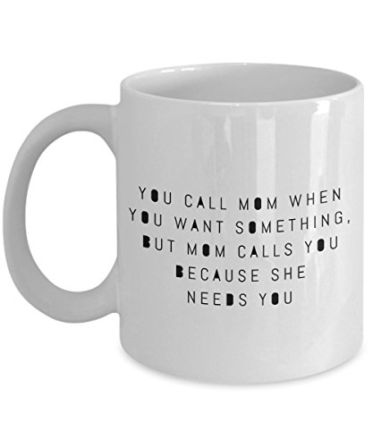 (Funny Mug You Call Mom When You Want Something, But Mom Calls You Because She Needs You 11Oz Coffee Mug Funny Christmas Gift for Dad, Grandpa, Husband)