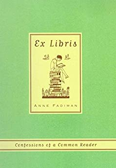 Ex Libris: Confessions of a Common Reader by [Fadiman, Anne]