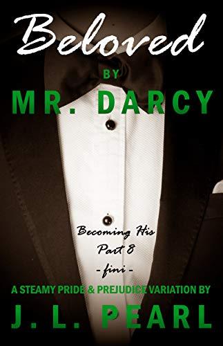 (Beloved by Mr. Darcy: a steamy Pride & Prejudice variation (Becoming His Book 8) )